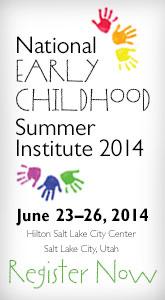Register now for the National Early Childhood Summer Institute 2014 in Salt Lake City, Utah June 23-26, 2014 sponsored by Pearson